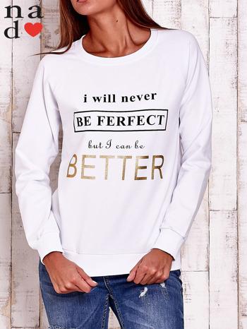 Biała bluza z napisem I WILL NEVER BE FERFECT BUT I CAN BE BETTER