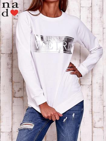 Biała bluza z napisem JUST A LITTLE WEIRD
