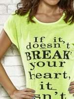 Fluożółty t-shirt z napisem IF IT DOESN'T BREAK YOUR HEART IT ISN'T LOVE