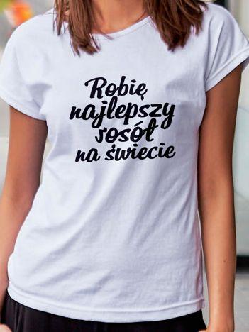 T-shirt damski ROBIĘ NAJLEPSZY ROSÓŁ NA ŚWIECIE biały