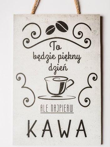 """Tabliczka zawieszka z sentencją duża 20 x 30 cm """"To będzie piękny dzień, ale najpierw kawa"""""""