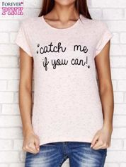 Różowy t-shirt z napisem CATCH ME IF YOU CAN