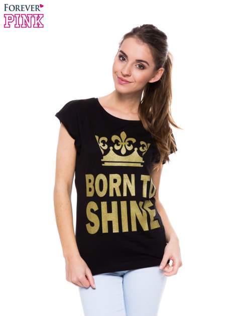 Czarny t-shirt ze złotym nadrukiem korony i napisem BORN TO SHINE                                  zdj.                                  1