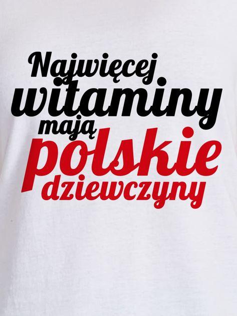 T-shirt NAJWIĘCEJ WITAMINY MAJĄ POLSKIE DZIEWCZYNY biały                              zdj.                              2