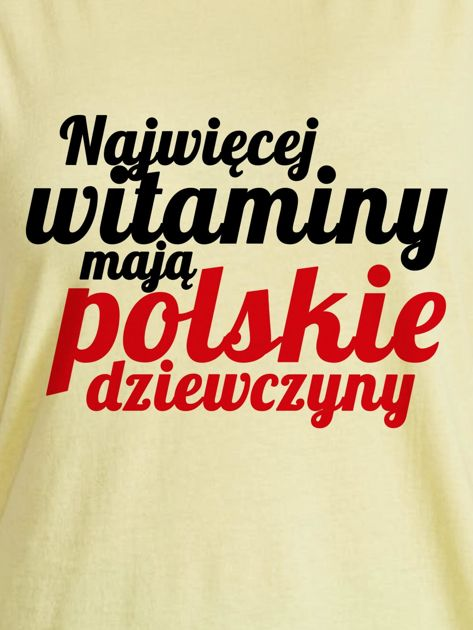 T-shirt NAJWIĘCEJ WITAMINY MAJĄ POLSKIE DZIEWCZYNY żółty                                  zdj.                                  2