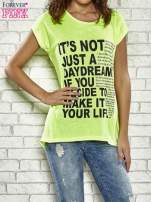 Fluożółty t-shirt z napisem IT'S NOT JUST A DAYDREAM IF YOU DECIDE TO MAKE IT YOU LIFE