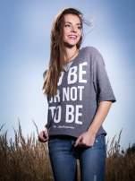 Szara bluza z nadrukiem TO BE OR NOT TO BE                                                                          zdj.                                                                         10